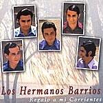 Los Hermanos Barrios Regalo A Mi Corrientes