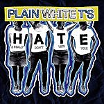 Plain White T's Hate (I Really Don't Like You) (3 Track Maxi-Single)