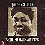 Johnny Shines Worried Blues Ain't Bad