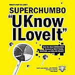 Superchumbo UKnowILoveIt (5-Track Maxi-Single)