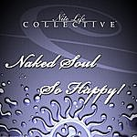 Naked Soul So Happy!