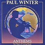 Paul Winter Anthems: Ten Years Of Living Music