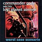 Commander Cody & His Lost Planet Airmen Worst Case Scenario