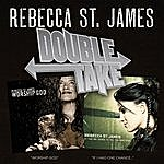 Rebecca St. James Double Take: If I Had One Chance To Tell You Something/Worship God