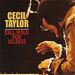 Cecil Taylor Cell Walk For Celeste