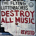 The Flying Luttenbachers Destroy All Music Revisited