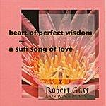 Robert Gass Heart Of Perfect Wisdom/A Sufi Song Of Love