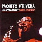Paquito D'Rivera Who's Smoking?