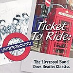 Liverpool Band Ticket To Ride: The Liverpool Band Does Beatles Classics
