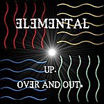 Elemental Up. Over And Out.