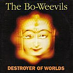 The Bo-Weevils Destroyer Of Worlds