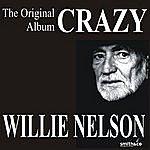 Willie Nelson Crazy: The Original Willie Nelson Album