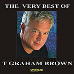 T. Graham Brown The Very Best Of T. Graham Brown (Digital Re-Recording)