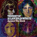 Allan Holdsworth Against The Clock: The Best Of Allan Holdsworth
