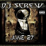 DJ Screw June 27, Vol.2 (Parental Advisory)