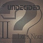 The Undecided II Late Now