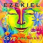 Ezekiel Love And War