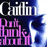 Caitlin Don't Think About It (3-Track Maxi-Single)