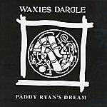 Waxies Dargle Paddy Ryan's Dream