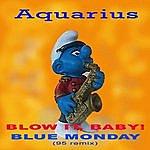 Aquarius Blow It, Baby!/Blue Monday