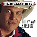 Ricky Van Shelton 16 Biggest Hits