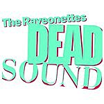 The Raveonettes Dead Sound/Honey, I Never Had You