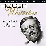 Roger Whittaker New World In The Morning (Live)