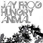 Jay Frog Hungry Animal (9-Track Maxi-Single)