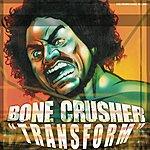 Bone Crusher Transform (Single)(Parental Advisory)