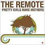 Remote Pretty Girls Make Mothers (4-Track Maxi-Single)