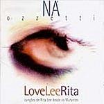 Ná Ozzetti Love Lee Rita: Canções De Rita Lee Desde Os Mutantes