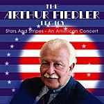 Arthur Fiedler The Arthur Fiedler Legacy: Stars And Stripes - An American Concert