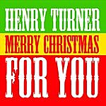 Henry Turner, Jr. Merry Xmas For You (Single)