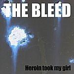Bleed Heroin Took My Girl (Single)