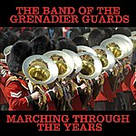 The Band Of The Grenadier Guards Marching Through The years