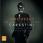 Philippe Jaroussky Carestini: A Castrato's Story