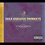 Eels Useless Trinkets-B Sides, Soundtracks, Rarieties And Unreleased: 1996-2006 (Parental Advisory)