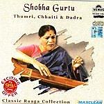 Shobha Gurtu Classic Raaga Collection: Thumri, Chhaiti & Dadra