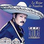 Pepe Aguilar Lo Mejor De Nosotros