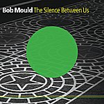 Bob Mould The Silence Between Us/If I Can't Change Your Mind