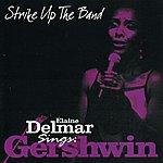 Elaine Delmar Strike Up The Band - Elaine Delmar Sings George Gershwin