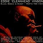 Eddie 'Cleanhead' Vinson Meat's Too High: Blues, Boogie & Bebop