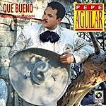 Pepe Aguilar Que Bueno