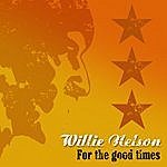 Willie Nelson For The Good Times