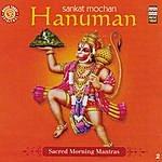 Pandit Jasraj Sankat Mochan Hanuman - Sacred Morning Mantras