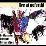 Peter Brötzmann Live At Nefertiti