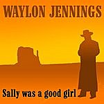 Waylon Jennings Sally Was A Good Girl