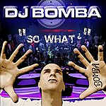 DJ Bomba So What?