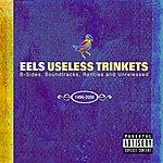 Eels Useless Trinkets: B-Sides, Soundtracks, Rarieties & Unreleased 1996-2006 (Parental Advisory)