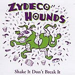 The Zydeco Hounds Shake It Don't Break It